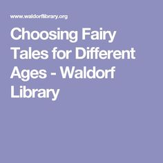 Choosing Fairy Tales for Different Ages - Waldorf Library
