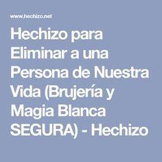 Hechizo para Eliminar a una Persona de Nuestra Vida (Brujería y Magia Blanca SEGURA) - Hechizo