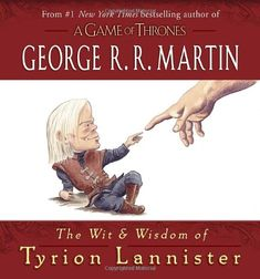 The Wit & Wisdom of Tyrion Lannister – A collection of wicked one-liners from the incomparable Imp of Casterly Rock.