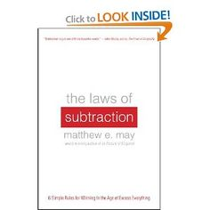 The Laws Of Subtraction: 6 Simple Rules For Winning In The Age Of Excess Everything By Matthew E. May