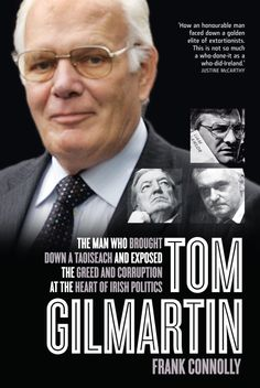 Tom Gilmartin: The Man Who Brought Down a Taoiseach and Exposed the Greed and Corruption at the Heart of Irish Politics Face Down, Greed, Male Face, Book Publishing, Current Events, The Twenties, New Books, The Man, Irish