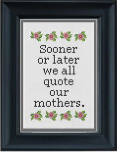 Mother's Day  Sooner Or Later We All Quote Our door crassXstitch, $3,99