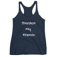 PARDON MY FRENCH Racerback Tank (6 colors)