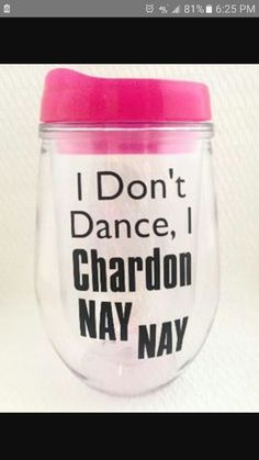 Travel Wine Glass - Chardon Nay Nay - Chardonnay - Wine Quotes - Wine Lover Gift - Funny Wine Glass Wine Glass Sayings, Wine Glass Crafts, Wine Craft, Wine Quotes, Decorated Wine Glasses, Painted Wine Glasses, Funny Wine Glasses, Chardonnay Wine, Wine Glass Designs