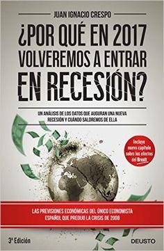 Por qué en 2017 volveremos a entrar en recesión? - Juan Ignacio...