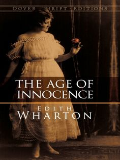 The Age of Innocence by Edith Wharton  Deeply moving study of the tyrannical and rigid requirements of New York high society in the late 19th century and the effect of those strictures on the lives of three people. Vividly characterized drama of affection thwarted by a man's sense of honor, family, and societal pressures. A long-time favorite with readers and critics alike. #doverthrift #classiclit #edithwharton