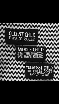 I make the rules. The middle child is the reason I made them and the youngest is adorable so of course they don't apply.