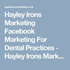 Hayley Irons Marketing Facebook Marketing For Dental Practices - Hayley Irons Marketing Facebook Users, Facebook Marketing, Someone Like Me, Irons, Dental, How To Become, Social Media, Blog, Iron