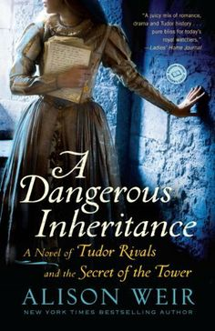 A Dangerous Inheritance: A Novel of Tudor Rivals and the Secret of the Tower by Alison Weir, http://www.amazon.com/dp/B0082XLY4I/ref=cm_sw_r_pi_dp_waeTtb0B8WW2A