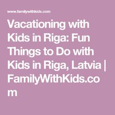Vacationing with Kids in Riga: Fun Things to Do with Kids in Riga, Latvia | FamilyWithKids.com