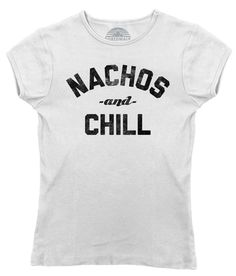 Women's Nachos and Chill T-Shirt - Juniors Fit - Funny Foodie Dating