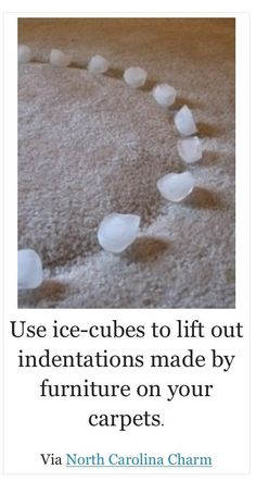 The object is to place an ice cube (or multiple) on to the furniture dent and leave for 12 hours or so. After 12 hours the ice should be fully melted and the carpet fibers restored - if needed, use a fork to flick the remaining fibers up. Household Cleaning Tips, Cleaning Recipes, House Cleaning Tips, Cleaning Hacks, Diy Cleaners, Cleaners Homemade, Simple Life Hacks, Useful Life Hacks, Natural Cleaning Products