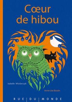 Coeur de hibou Isabelle Wlodarczyk (Auteur) Anne-Lise Boutin (Auteur) Paru le 23 mai 2013 Album jeunesse dès 3 ans (relié)
