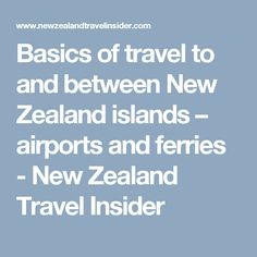 Basics of travel to and between New Zealand islands – airports and ferries - New Zealand Travel Insider