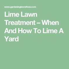 Lime Lawn Treatment – When And How To Lime A Yard