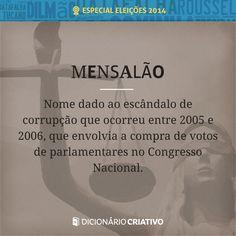 Mensalão: nome dado ao escândalo de corrupção que ocorreu entre 2005 e 2006 que envolvia a compra de votos de parlamentares no Congresso Nacional.