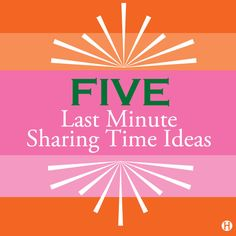 Five Last Minute Sharing Time Ideas from The Mormon Home
