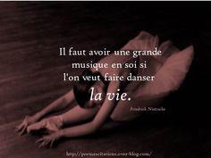 """""""Il faut avoir une grande musique en soi si l'on veut faire danser la vie."""" Friedrich Nietzsche"""