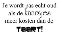 Onze Oma hoopt dit jaar 99 te worden. Best Quotes, Funny Quotes, Dutch Words, Words Quotes, Sayings, Haha, Dutch Quotes, Happy B Day, Happy Birthday Wishes