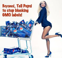 Tell Beyonce to Tell Pepsi to stop blocking GMO Labels.  I signed, your turn.