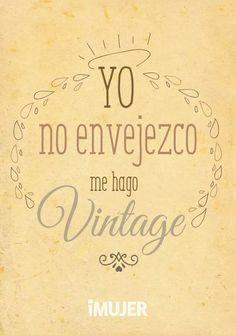 Vintage ... si! Así es, y es que yo no cumplo sino que descumplo años