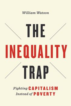 The Inequality Trap: Fighting Capitalism Instead of Poverty (UTP Insights)