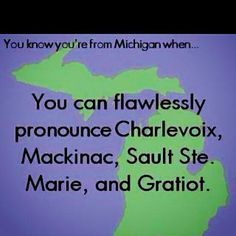 You know you're from Michigan if you can quickly & correctly say...