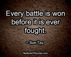 Every battle is won before it is ever fought. ~ Sun Tzu #Quotes #ImageQuotes