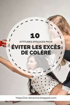 10 attitudes efficaces pour éviter les excès de colère | Vous pouvez utiliser votre colère, mais vous devez refuser qu'elle vous utilise !