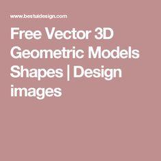 Free Vector 3D Geometric Models Shapes | Design images