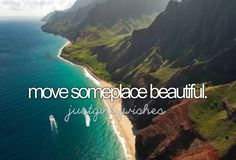 Move someplace beautiful.