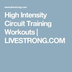 High Intensity Circuit Training Workouts | LIVESTRONG.COM