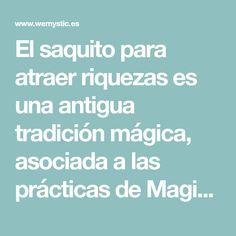 El saquito para atraer riquezas es una antigua tradición mágica, asociada a las prácticas de Magia Natural, dado que combina distintos elementos.