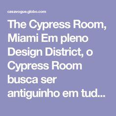 The Cypress Room, Miami Em pleno Design District, o Cypress Room busca ser antiguinho em tudo, da sopa de cebola gratinada aos pratos floridos desemparelhados, com cara de avó. Não há nada de Miami ali, exceto o longo sofá de couro em capitonê azul-piscina. O décor retrô-cool, com papel de parede floral e candelabro de cristal, aliás, tem mais cara de NY.