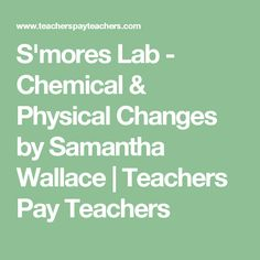 S'mores Lab - Chemical & Physical Changes by Samantha Wallace | Teachers Pay Teachers