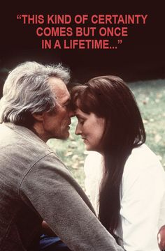 "The Bridges of Madison County - Clint Eastwood 1995 -- ""World-traveling National Geographic photographer Robert Kincaid & Iowa housewife Francesca Johnson aren't looking to turn their lives upside down. Each is at a point in life where expectations are behind them. Yet four days after they meet, they don't want to lose the love they've found..."""