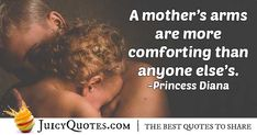 """""""A mother's arms are more comforting than anyone else's. Mom Quotes, Best Quotes, Wise People, A Course In Miracles, Reading Quotes, Good Advice, Princess Diana, Picture Quotes"""