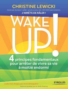 Wake up ! 4 principes fondamentaux pour arrêter de vivre sa vie à moitié endormi by Christine Lewicki http://www.amazon.com/dp/2212558422/ref=cm_sw_r_pi_dp_uC5pub1NDRR6W/ Wil je dit boek in één uur kunnen uitlezen in volle concentratie met meer tekstbegrip? Ik kan je helpen, surf naar http://peterplusquin.be/word-expert-in-drie-dagen-via-de-smartreading-snelleesmethode/ #smartreading #snellezen
