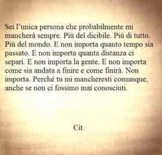 Come potrebbe, mancare una persona mai conosciuta? Bff Quotes, Words Quotes, Quotes To Live By, Love Quotes, Sayings, Italian Quotes, Truth Hurts, Some Words, Love Life