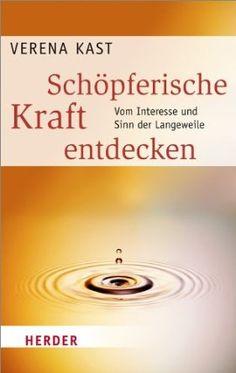 Schöpferische Kraft entdecken: Vom Interesse und Sinn der Langeweile | Erfolgsebook