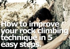 How to improve your rock climbing technique in 5 easy steps.