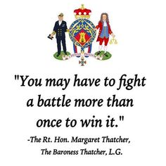 """You may have to fight a battle more than once to win it"" The Lady Thatcher"