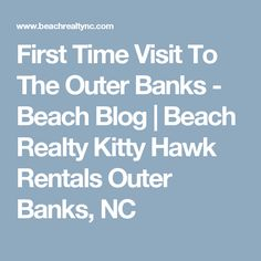First Time Visit To The Outer Banks - Beach Blog | Beach Realty Kitty Hawk Rentals Outer Banks, NC