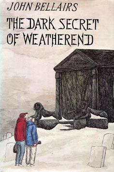 The Dark Secret of Weatherend by John Bellairs, illustrated by Edward Gorey