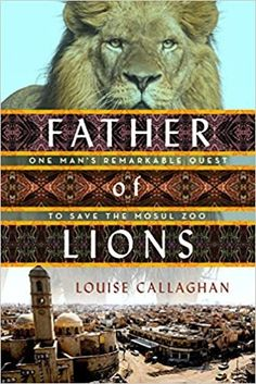 Father of Lions by Louise Callaghan – EmmabBooks.com Great Books, New Books, Books To Read, Lion Book, Marley And Me, Animal Books, Historical Fiction, The Life, Nonfiction