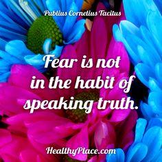 Quote: Fear is not in the habit of speaking truth. -Publius Cornelius Tacitus. www.HealthyPlace.com