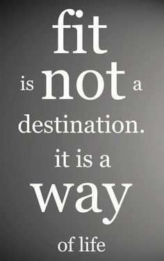 Fit is not a destination it is a way of life