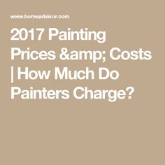 2017 Painting Prices U0026 Costs | How Much Do Painters Charge?