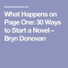What Happens on Page One: 30 Ways to Start a Novel – Bryn Donovan