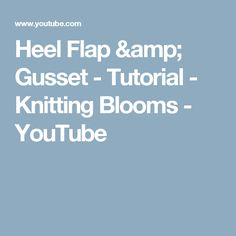 Heel Flap & Gusset - Tutorial - Knitting Blooms - YouTube